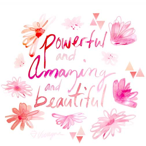 You are Powerful and Amazing and Beautiful
